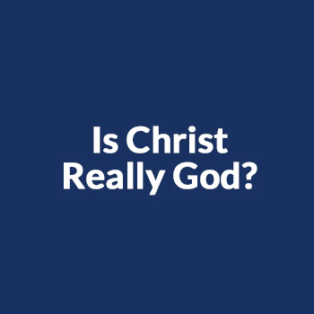 Is Christ Really God?